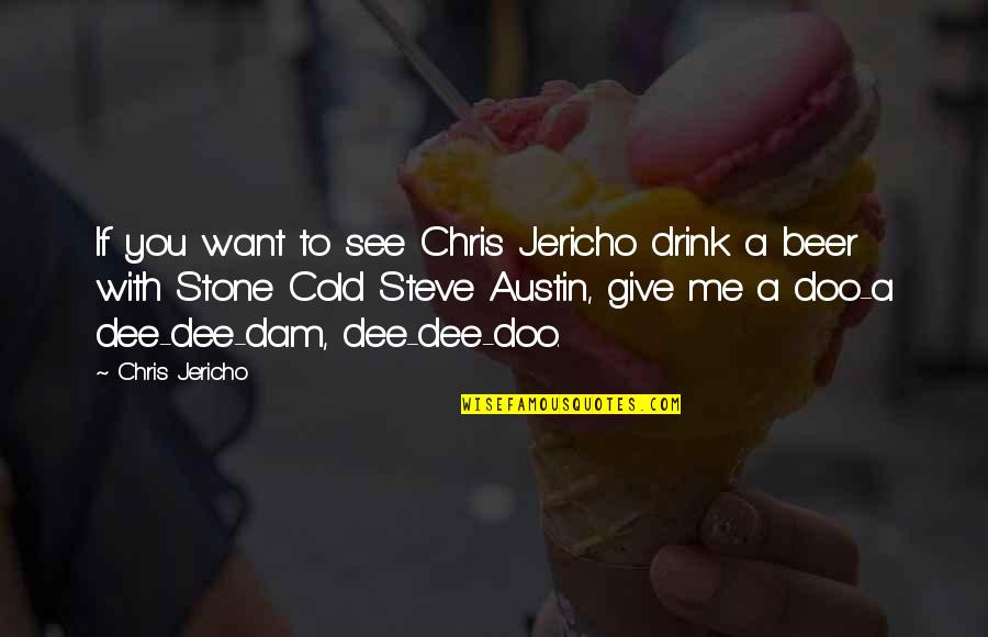 Dam Quotes By Chris Jericho: If you want to see Chris Jericho drink