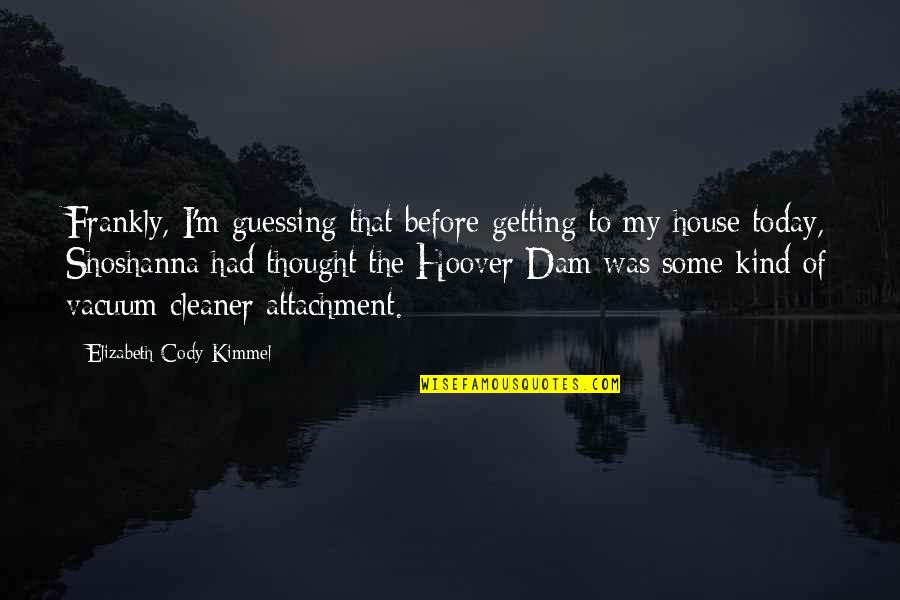 Dam Quotes By Elizabeth Cody Kimmel: Frankly, I'm guessing that before getting to my