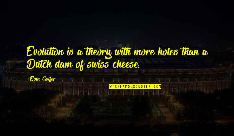 Dam Quotes By Eoin Colfer: Evolution is a theory with more holes than