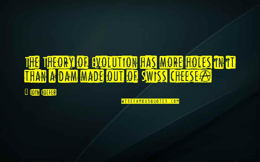Dam Quotes By Eoin Colfer: The Theory of Evolution has more holes in