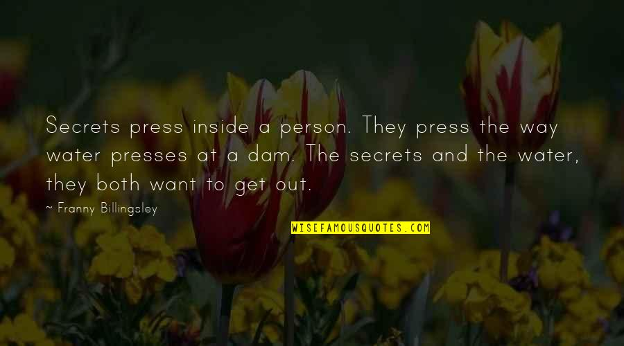 Dam Quotes By Franny Billingsley: Secrets press inside a person. They press the