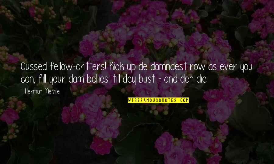 Dam Quotes By Herman Melville: Cussed fellow-critters! Kick up de damndest row as