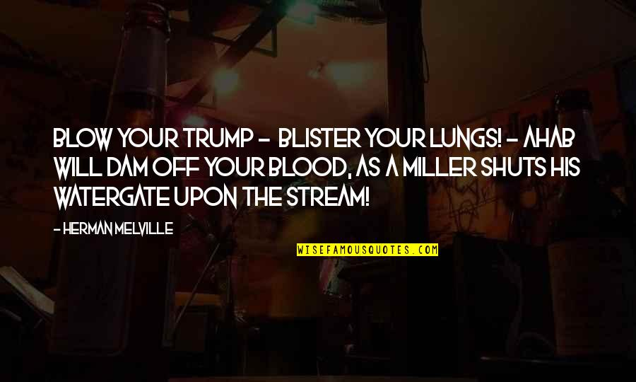Dam Quotes By Herman Melville: blow your trump - blister your lungs! -
