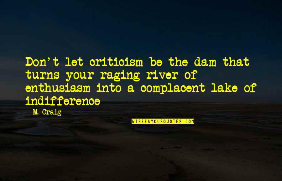 Dam Quotes By M. Craig: Don't let criticism be the dam that turns