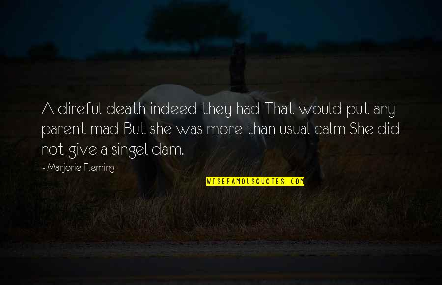 Dam Quotes By Marjorie Fleming: A direful death indeed they had That would