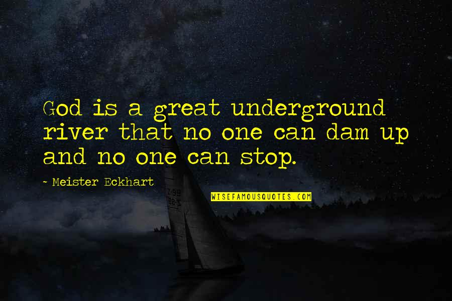 Dam Quotes By Meister Eckhart: God is a great underground river that no
