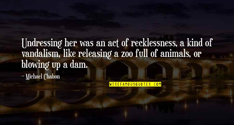 Dam Quotes By Michael Chabon: Undressing her was an act of recklessness, a