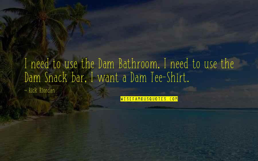 Dam Quotes By Rick Riordan: I need to use the Dam Bathroom, I