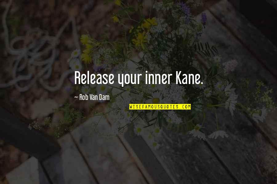Dam Quotes By Rob Van Dam: Release your inner Kane.