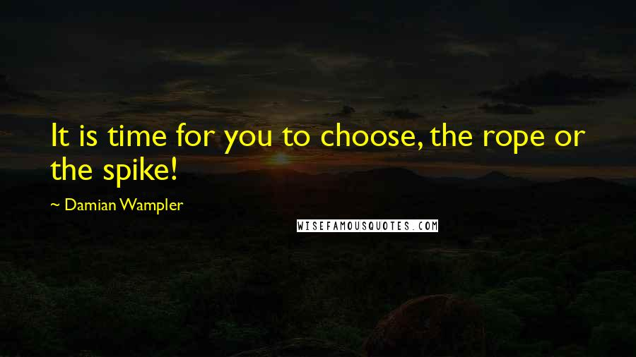Damian Wampler quotes: It is time for you to choose, the rope or the spike!