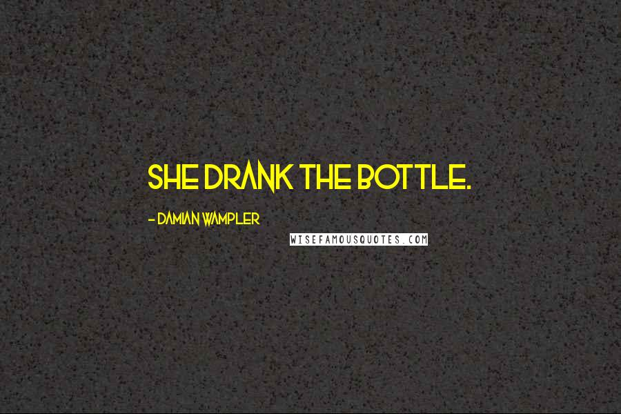 Damian Wampler quotes: She drank the bottle.