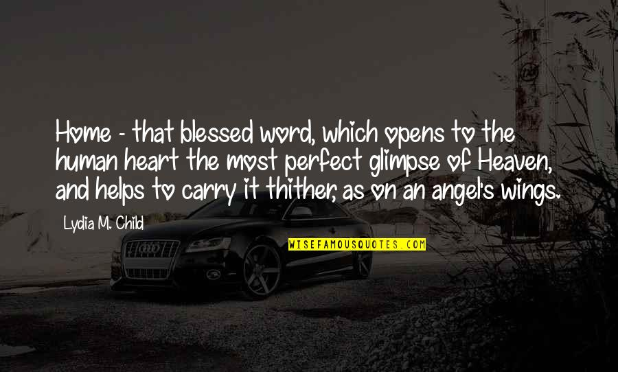 Damn Girl You Fine Quotes By Lydia M. Child: Home - that blessed word, which opens to