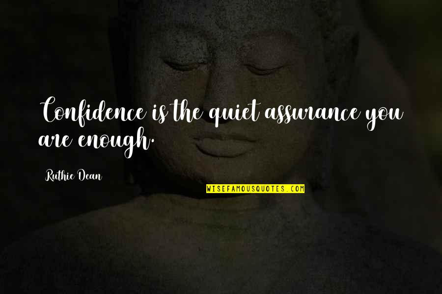 Damn Girl You Fine Quotes By Ruthie Dean: Confidence is the quiet assurance you are enough.