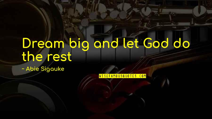 Damnedest Quotes By Abie Sigauke: Dream big and let God do the rest