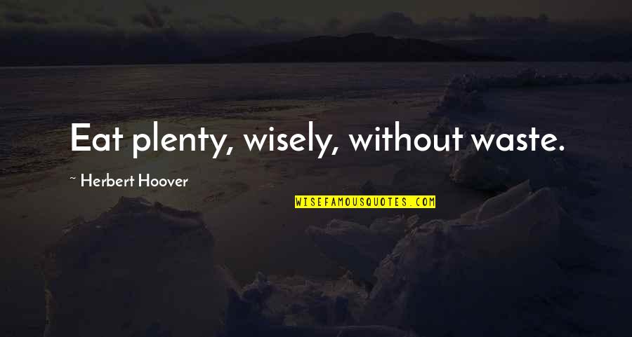 Damnedest Quotes By Herbert Hoover: Eat plenty, wisely, without waste.