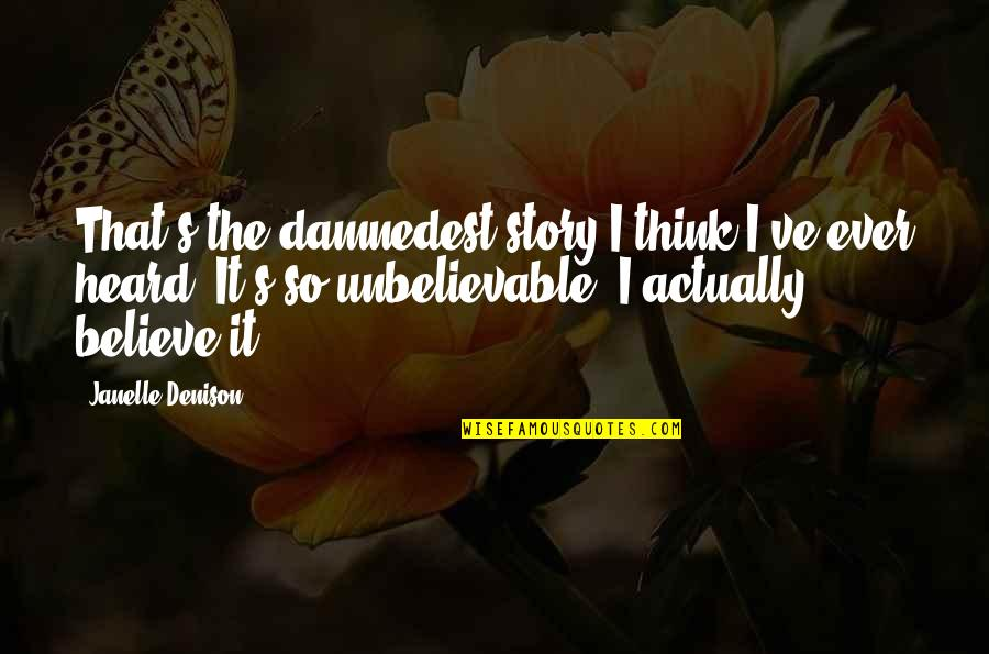 Damnedest Quotes By Janelle Denison: That's the damnedest story I think I've ever