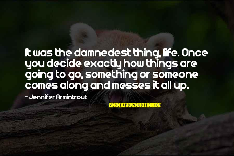 Damnedest Quotes By Jennifer Armintrout: It was the damnedest thing, life. Once you