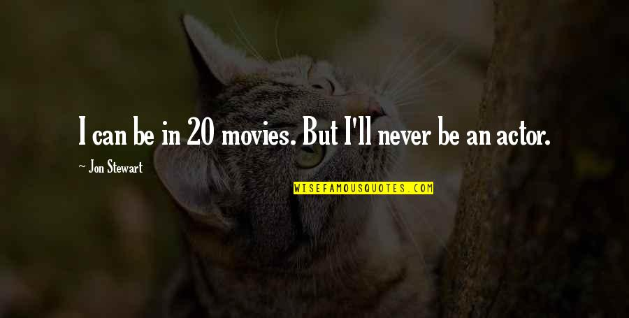 Damnedest Quotes By Jon Stewart: I can be in 20 movies. But I'll