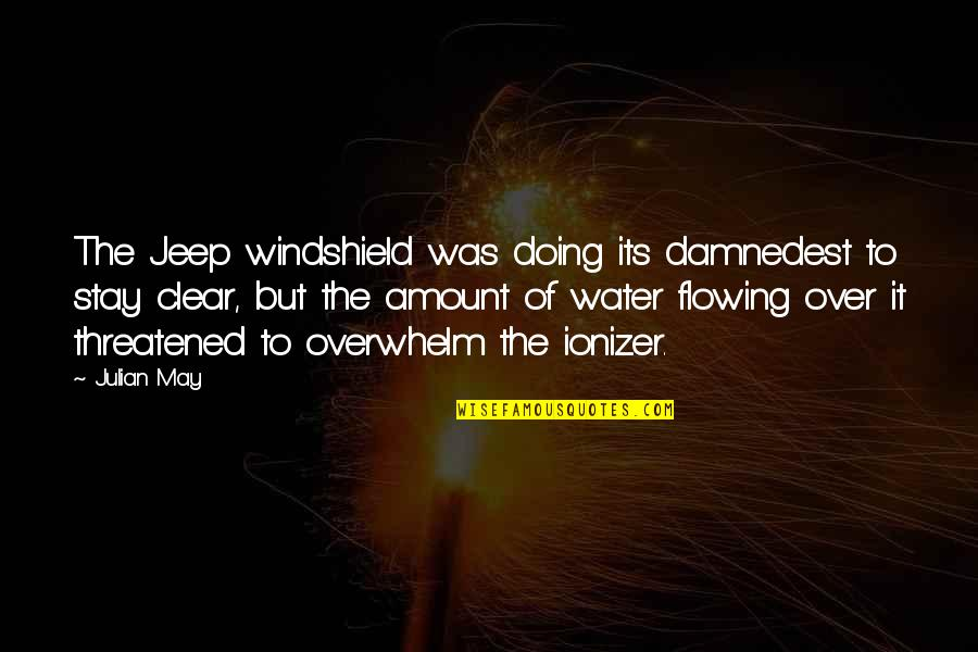 Damnedest Quotes By Julian May: The Jeep windshield was doing its damnedest to