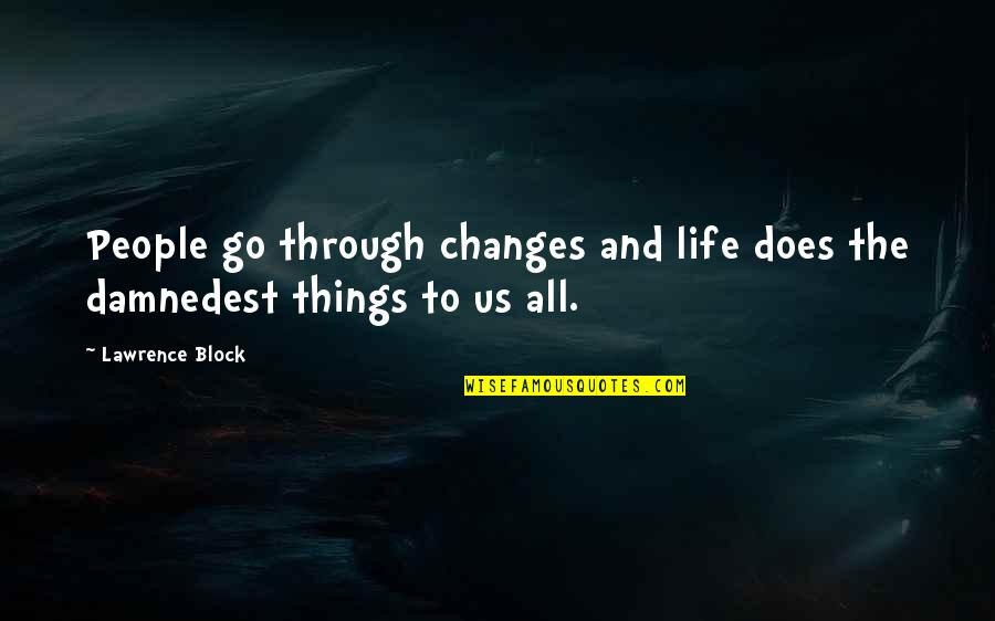 Damnedest Quotes By Lawrence Block: People go through changes and life does the