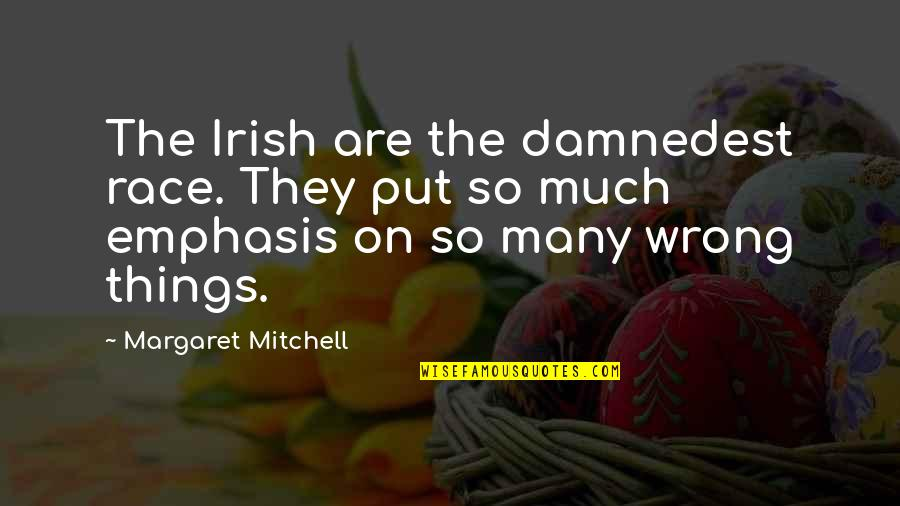 Damnedest Quotes By Margaret Mitchell: The Irish are the damnedest race. They put