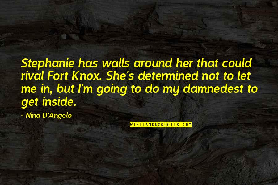Damnedest Quotes By Nina D'Angelo: Stephanie has walls around her that could rival