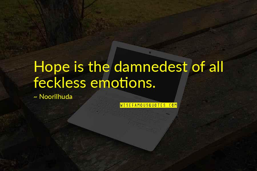 Damnedest Quotes By Noorilhuda: Hope is the damnedest of all feckless emotions.