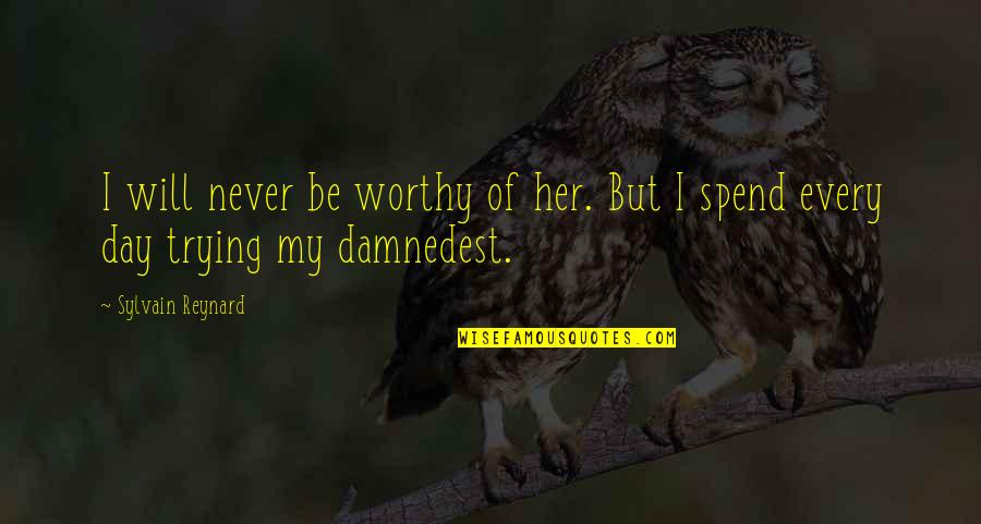 Damnedest Quotes By Sylvain Reynard: I will never be worthy of her. But