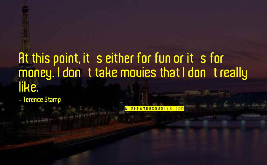 Damnedest Quotes By Terence Stamp: At this point, it's either for fun or