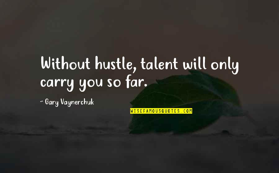 Damon And Alaric Quotes By Gary Vaynerchuk: Without hustle, talent will only carry you so