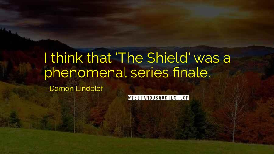 Damon Lindelof quotes: I think that 'The Shield' was a phenomenal series finale.