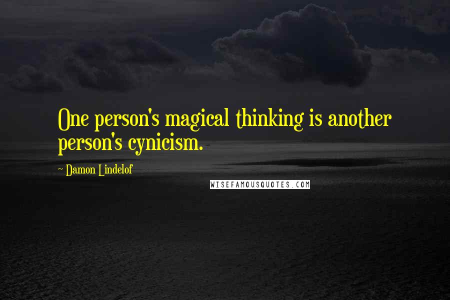 Damon Lindelof quotes: One person's magical thinking is another person's cynicism.