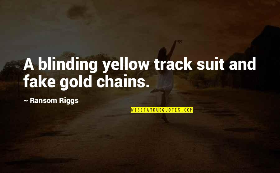 Damsel In Dior Quotes By Ransom Riggs: A blinding yellow track suit and fake gold