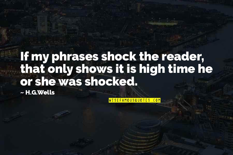 Damu Quotes By H.G.Wells: If my phrases shock the reader, that only