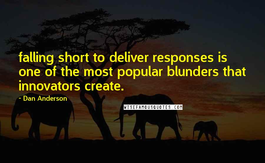 Dan Anderson quotes: falling short to deliver responses is one of the most popular blunders that innovators create.