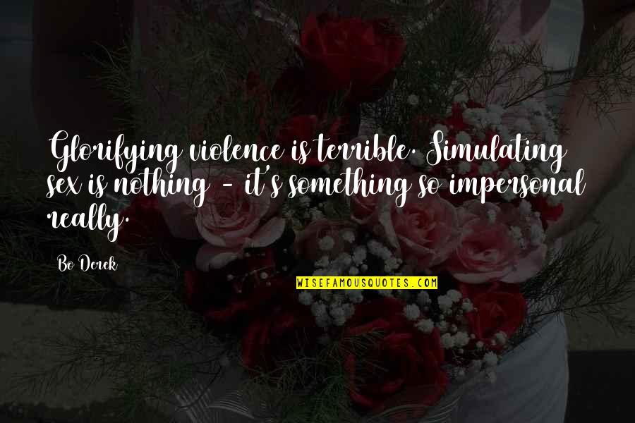 Dan Aykroyd Caddyshack Quotes By Bo Derek: Glorifying violence is terrible. Simulating sex is nothing