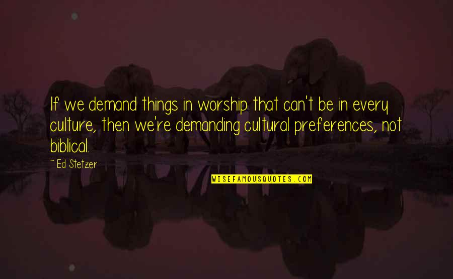 Dan Aykroyd Caddyshack Quotes By Ed Stetzer: If we demand things in worship that can't