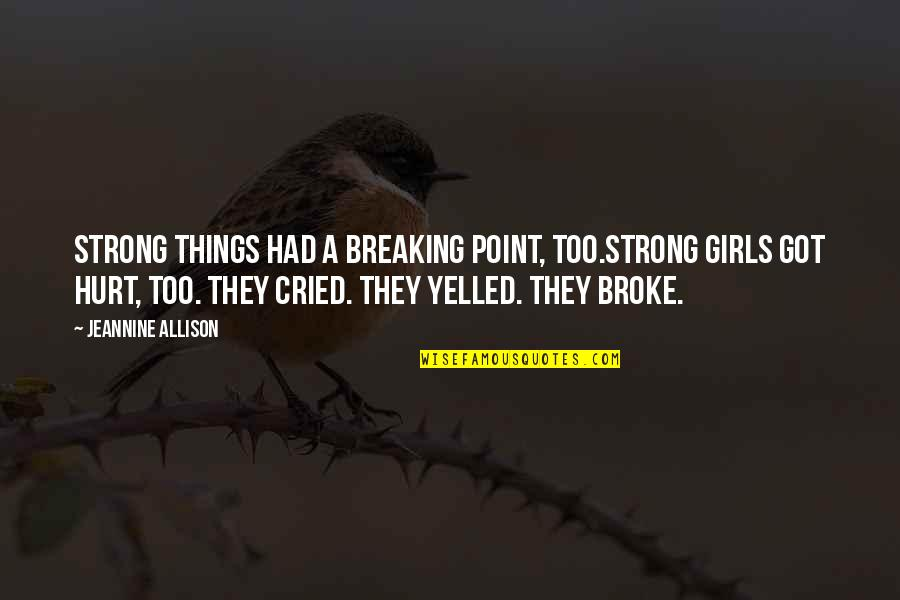Dan Aykroyd Caddyshack Quotes By Jeannine Allison: Strong things had a breaking point, too.Strong girls