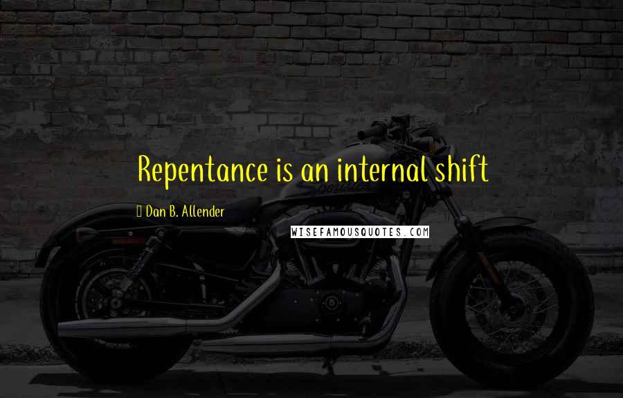 Dan B. Allender quotes: Repentance is an internal shift