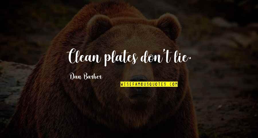 Dan Barber Quotes By Dan Barber: Clean plates don't lie.