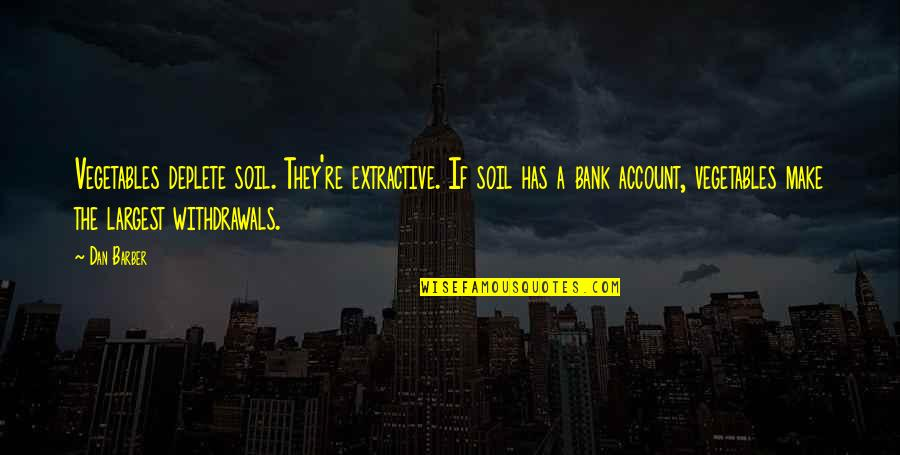 Dan Barber Quotes By Dan Barber: Vegetables deplete soil. They're extractive. If soil has