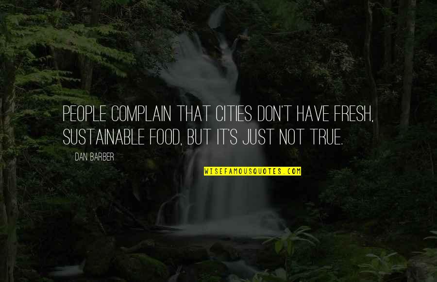 Dan Barber Quotes By Dan Barber: People complain that cities don't have fresh, sustainable