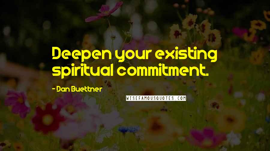 Dan Buettner quotes: Deepen your existing spiritual commitment.
