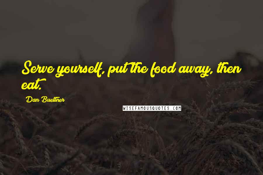 Dan Buettner quotes: Serve yourself, put the food away, then eat.