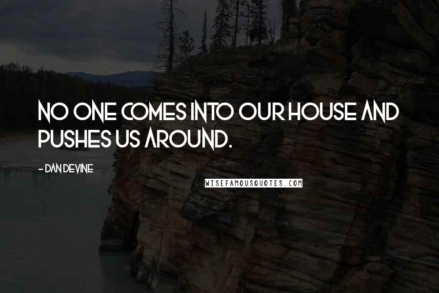 Dan Devine quotes: No one comes into our house and pushes us around.