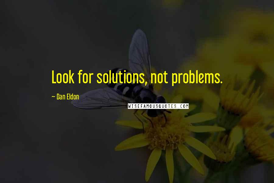 Dan Eldon quotes: Look for solutions, not problems.