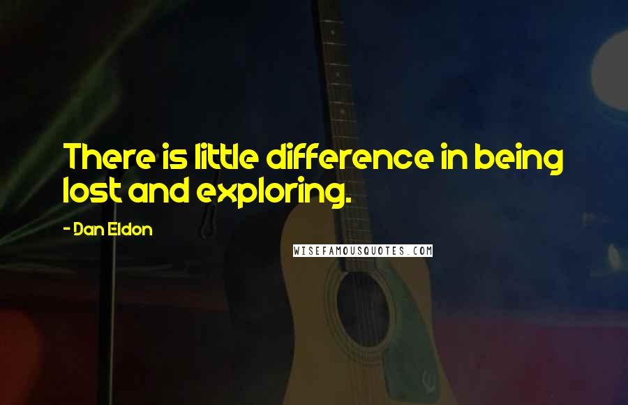 Dan Eldon quotes: There is little difference in being lost and exploring.