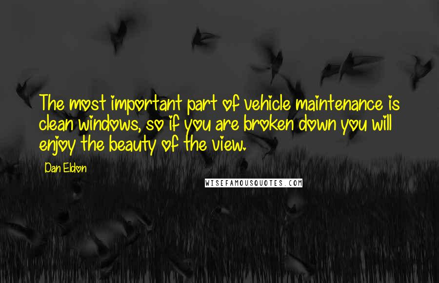 Dan Eldon quotes: The most important part of vehicle maintenance is clean windows, so if you are broken down you will enjoy the beauty of the view.
