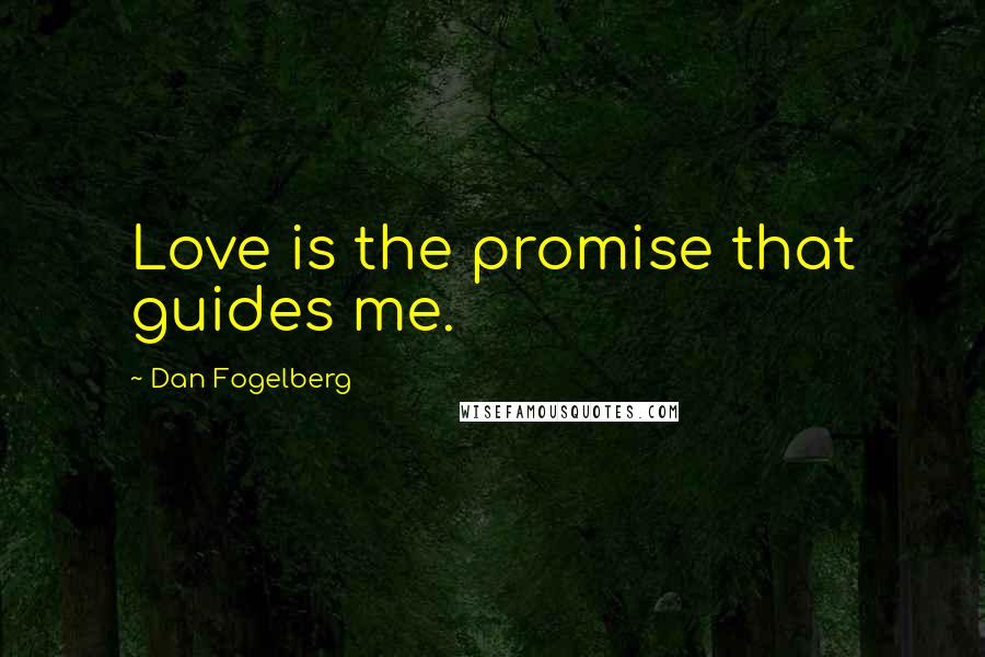Dan Fogelberg quotes: Love is the promise that guides me.