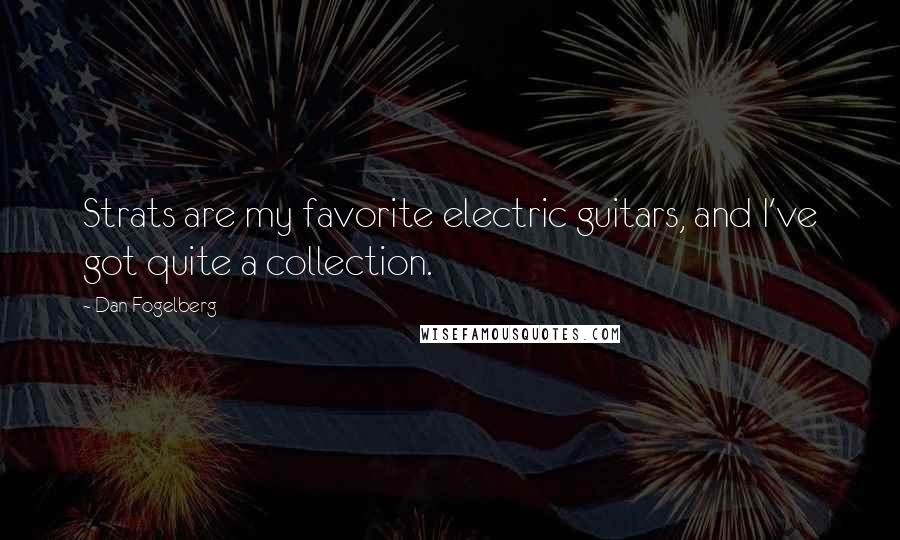 Dan Fogelberg quotes: Strats are my favorite electric guitars, and I've got quite a collection.